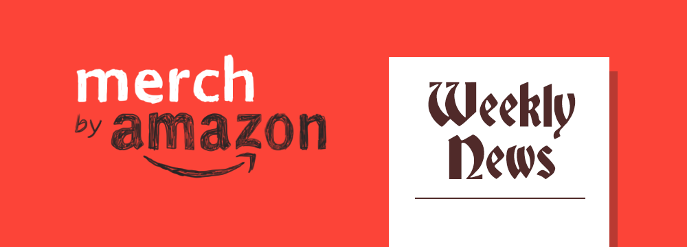 Merch By Amazon Weekly News Blog