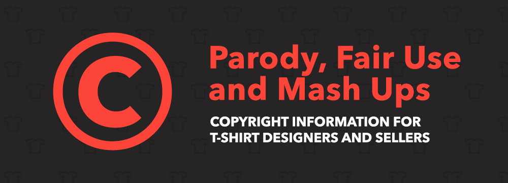 Parody Fair Use And Mash Ups More Copyright Info For T Shirt