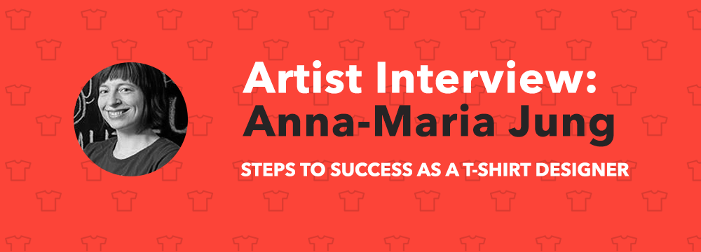 T-Shirt Artist Interview - Anna-Maria Jung