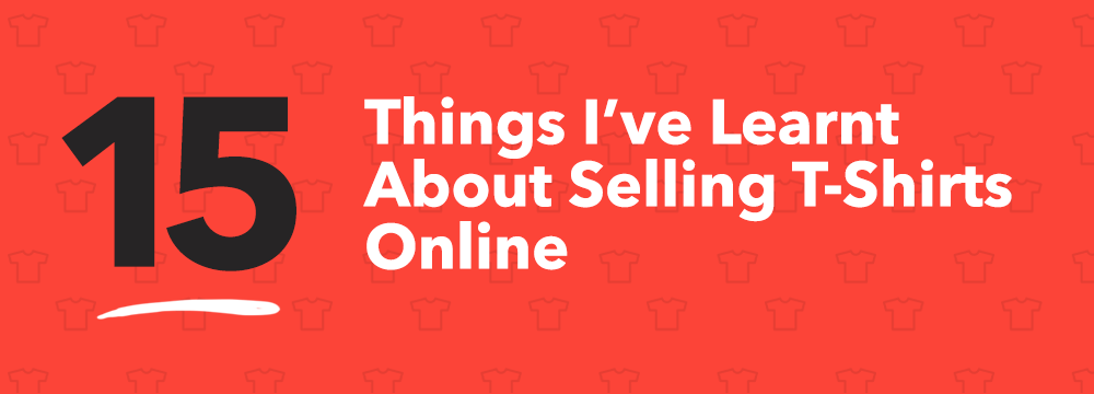 15 Things About Selling T-Shirts Online