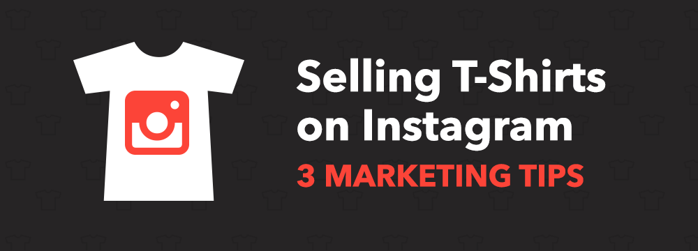 0cba1c91 Selling T-Shirts On Instagram: 3 Marketing Tips - Michael Essek