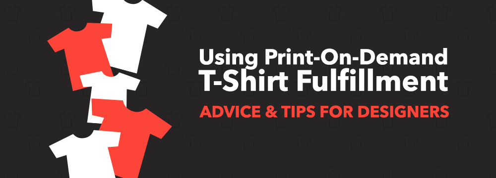 Using Print-On-Demand T-Shirt Fulfillment Companies: Advice