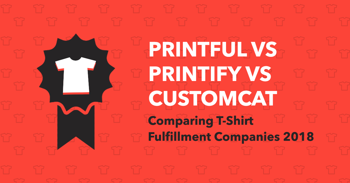comparing print-on-demand t-shirt fulfillment companies in 2018 ...