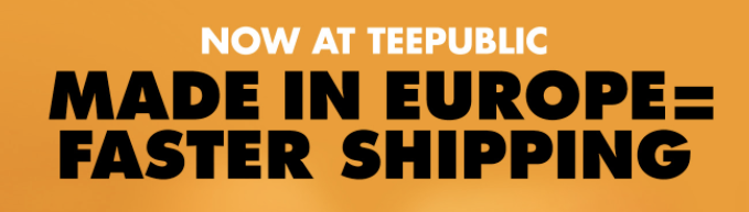 Teepublic made in europe